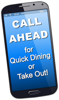 Call Ahead for Quick Dining or Take Out